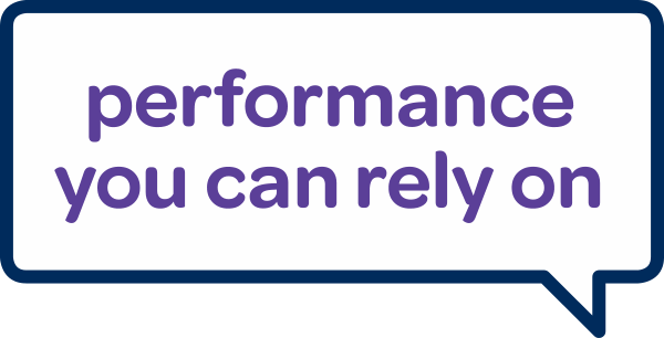 performance you can rely on